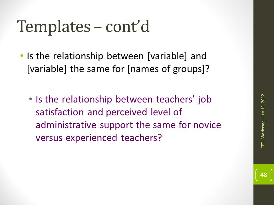 Templates – cont'd Is the relationship between [variable] and [variable] the same for [names of groups]